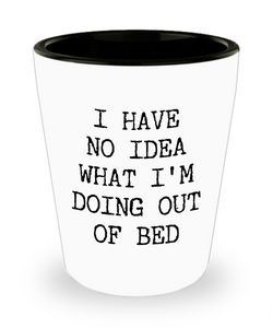 I Have No Idea What I'm Doing Out of Bed Funny Gag Gift Exchange Idea Ceramic Shot Glass