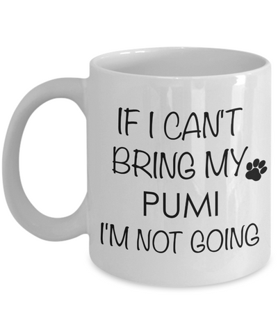 Pumi Dog Gifts If I Can't Bring My Pumi I'm Not Going Mug Ceramic Coffee Cup-Cute But Rude
