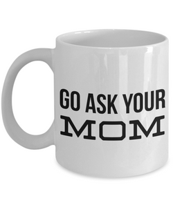 Go Ask Your Mom Mug Gifts Ceramic Coffee Cup-Coffee Mug-HollyWood & Twine