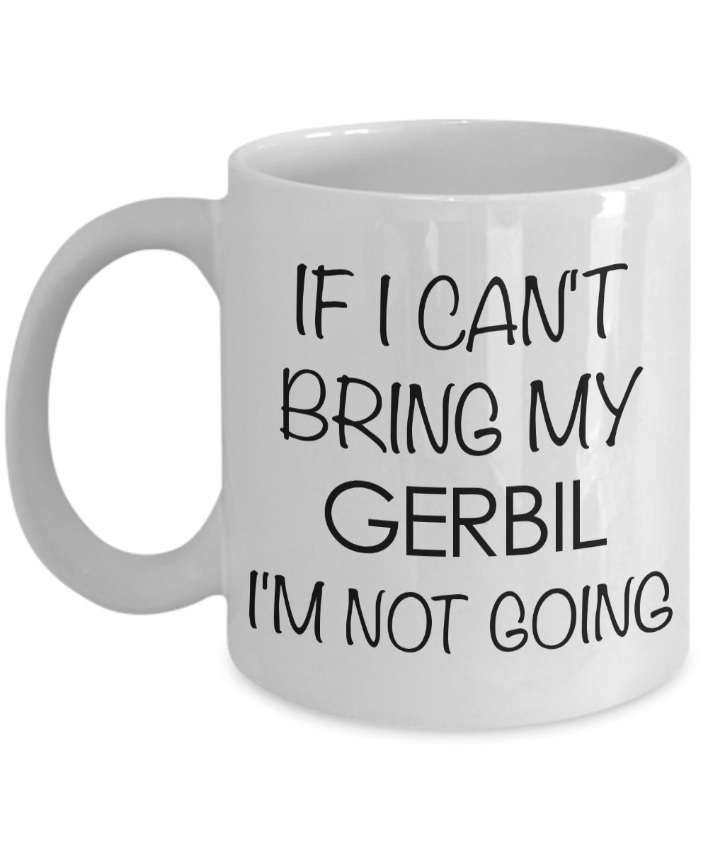 Gerbil Gifts - Gerbil Coffee Mug - If I Can't Bring My Gerbil I'm Not Going Funny Ceramic Coffee Cup-Coffee Mug-HollyWood & Twine