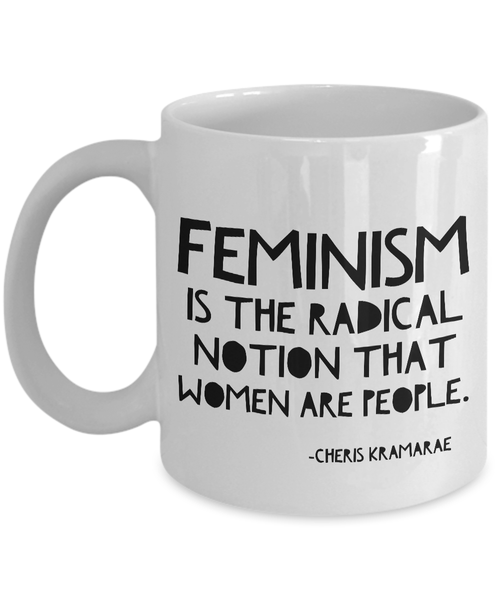 Feminist Mug - Feminism is the Radical Notion That Women Are People Coffee Cup-Cute But Rude