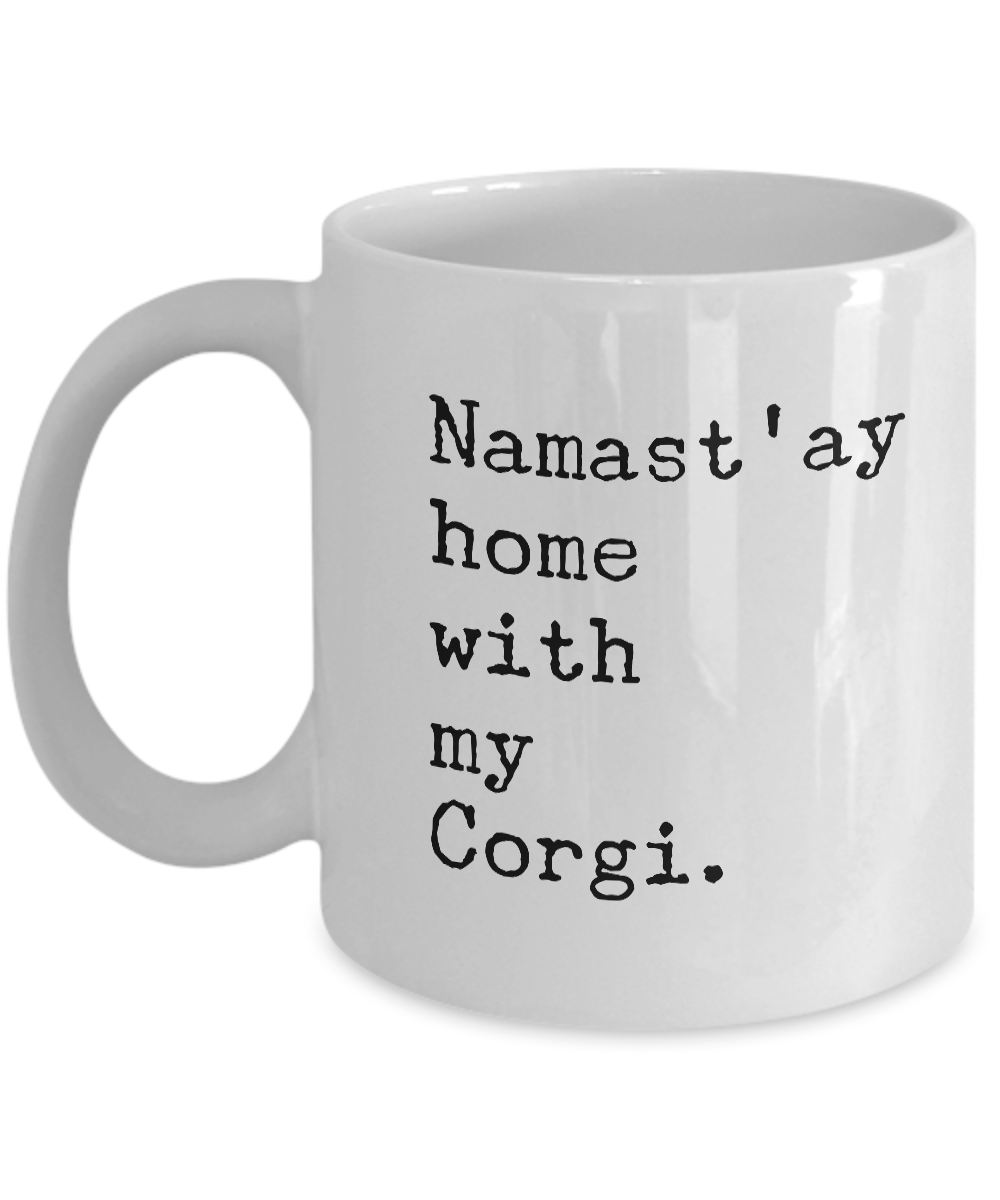 Namast'ay Home with my Corgi Mug 11 oz. Ceramic Coffee Cup-Cute But Rude