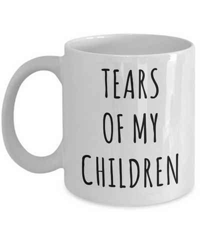 Tears of My Children Mug Funny Toddler Mom Gifts Coffee Cup-Cute But Rude