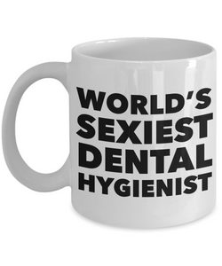 World's Sexiest Dental Hygienist Mug Sexy Gift Ceramic Coffee Cup-Cute But Rude