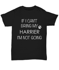 Harrier Dog Shirts - If I Can't Bring My Harrier I'm Not Going Unisex Harriers T-Shirt Harrier Hound Gifts-HollyWood & Twine