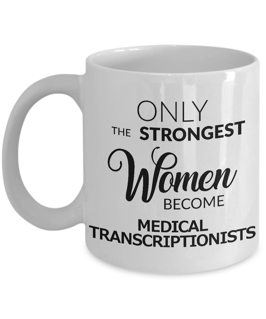 Medical Transcriptionist Coffee Mug Only the Strongest Women Become Medical Transcriptionists Coffee Mug