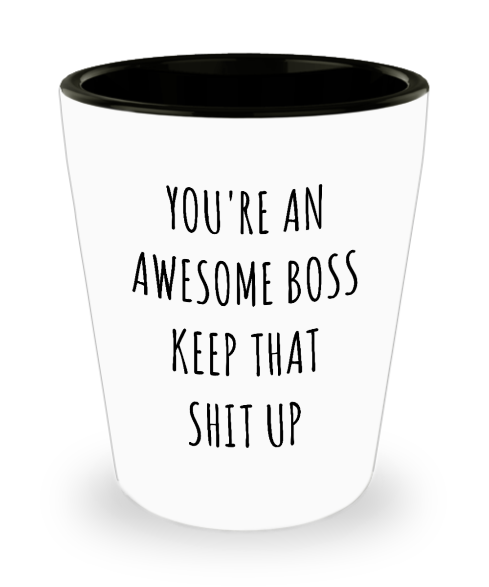 Funny Boss Gifts You're An Awesome Keep it Up Ceramic Birthday Shot Glass