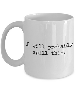 I Will Probably Spill This Coffee Mug - Funny Coffee Mugs - Gifts for Coworker - Gag Gifts - Sarcastic Mugs - Ceramic Coffee Cup-Coffee Mug-HollyWood & Twine