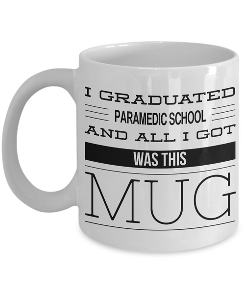 Paramedic Gifts - Paramedic Graduation Gift - I Graduated Paramedic School and All I Got Was This Mug Coffee Cup