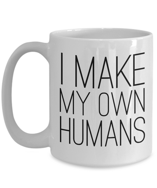 Mother's Day Gifts for Mom - I Make My Own Humans Mug Funny Ceramic Coffee Cup-Cute But Rude