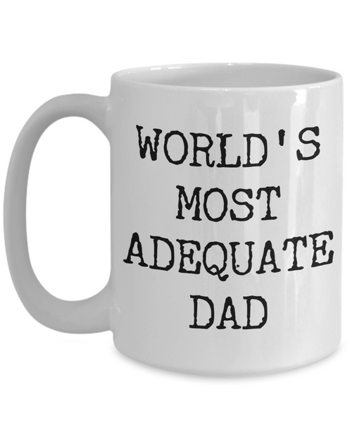Funny Coffee Mug for Dad - World's Most Adequate Dad Ceramic Coffee Cup-Coffee Mug-HollyWood & Twine