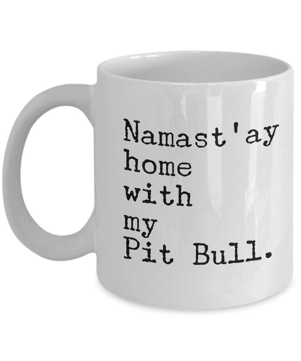 Namast'ay Home with my Pit Bull Mug 11 oz. Ceramic Coffee Cup-Cute But Rude