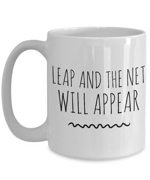 New Age Gifts - Leap and the Net Will Appear Quote Coffee and Hot Tea Mug