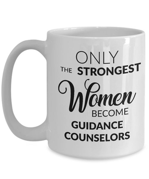 Guidance Counselor Mug - School Counselor Gifts - Only the Strongest Women Become Guidance Counselors Coffee Mug-Cute But Rude