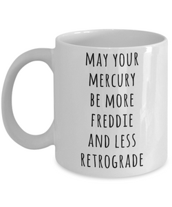 May Your Mercury Be More Freddie And Less Retrograde Mug Astrology Gifts Astrology Gift Ideas Astrologer Gift Funny Coffee Cup