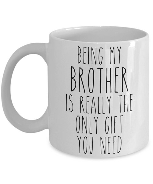 Being My Brother is Really the Only Gift You Need Funny Brother Gift for Brother Mug from Sister Best Brother Ever Coffee Cup Birthday Present