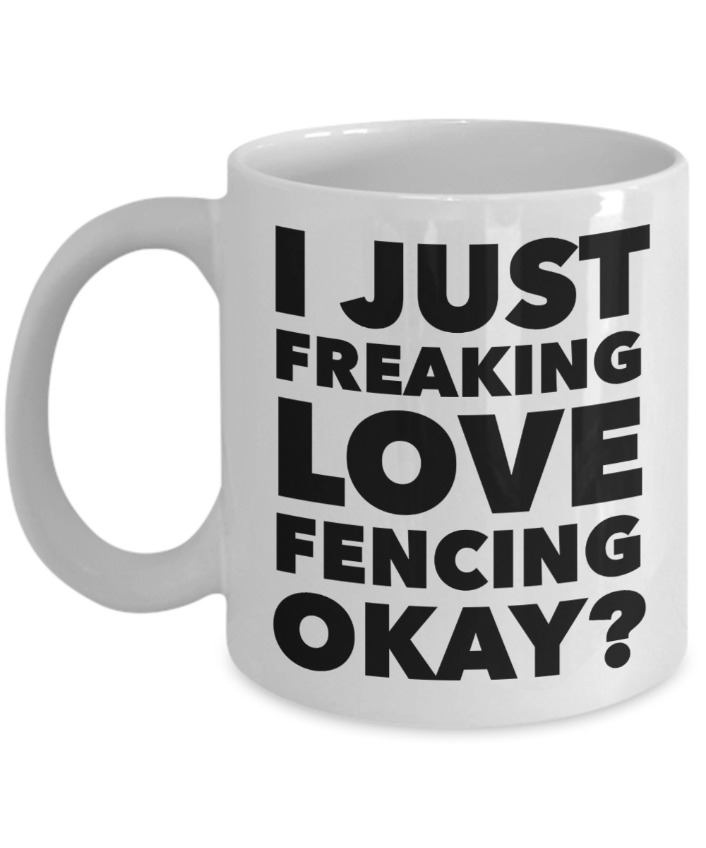 Fencer Gifts I Just Freaking Love Fencing Okay Funny Mug Ceramic Coffee Cup-Coffee Mug-HollyWood & Twine