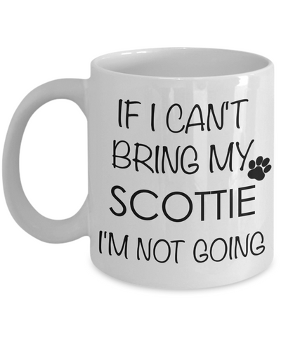 Scottie Dog Gifts - If I Can't Bring My Scottie I'm Not Going Coffee Mug-Cute But Rude