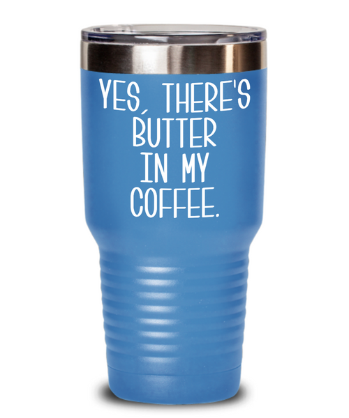 Yes There's Butter In My Coffee Tumbler Mug Keto Insulated Travel Cup Funny Weight Loss Gifts