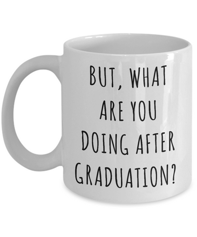 Funny Graduate Gift Idea Mug But What are You Doing After Graduation Coffee Cup-Cute But Rude