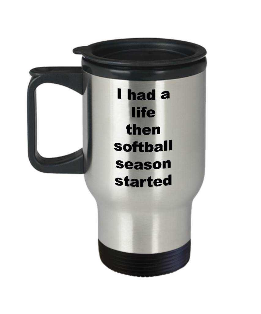 Softball Travel Mugs - I Had A Life Then Softball Season Started Stainless Steel Insulated Travel Coffee Cup with Lid-Travel Mug-HollyWood & Twine