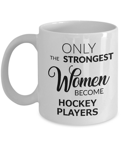 Hockey Gifts for Women - Hockey Coffee Mug - Only the Strongest Women Become Hockey Players Coffee Mug Ceramic Tea Cup-Cute But Rude
