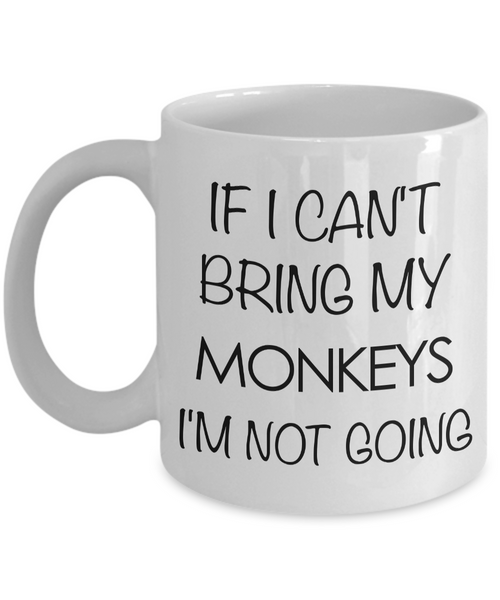 Monkey Animal - Monkey Gifts - Monkey Accessories - Monkey Coffee Mug - If I Can't Bring My Monkeys I'm Not Going Mug