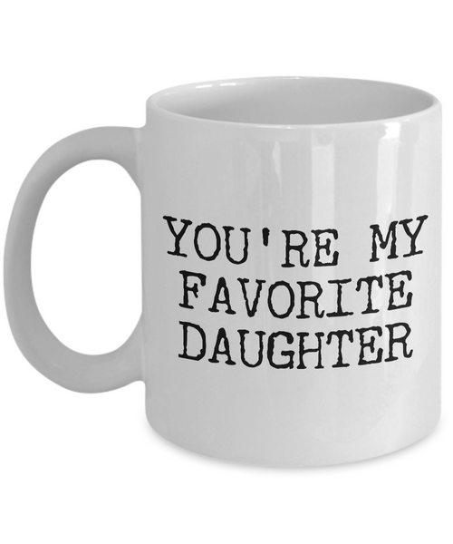 Funny Daughter Mug Gift for Daughter - You're My Favorite Daughter Funny Coffee Mug Ceramic Tea Cup Gift for Her-Cute But Rude