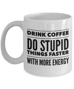 Sarcastic Coffee Mugs Funny Coffee Mugs - Drink Coffee Do Stupid Things Faster With More Energy-Coffee Mug-HollyWood & Twine
