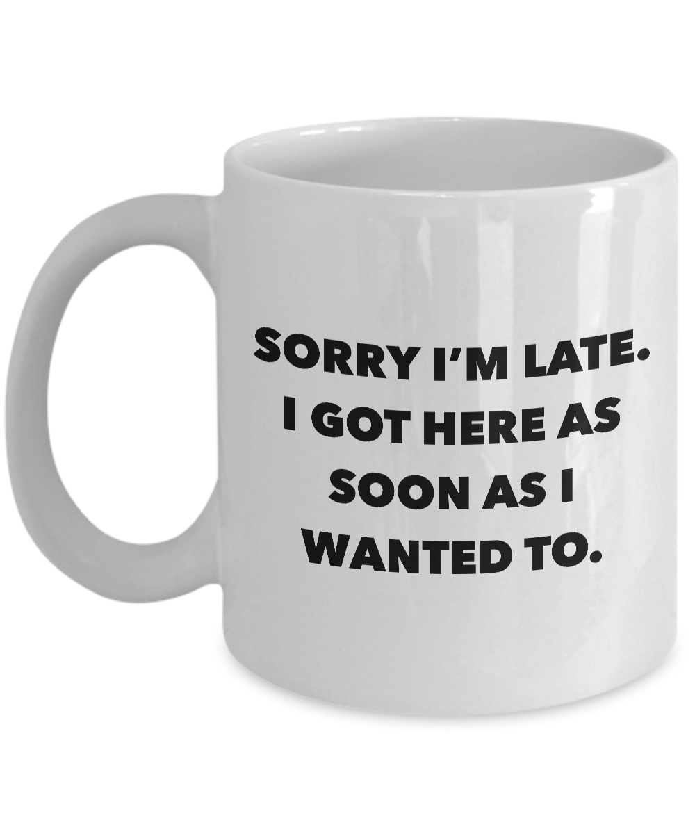 Funny Office Coffee Mug - I Hate Work Gifts - Sorry I'm Late I Got Here As Soon As I Wanted To Ceramic Coffee Cup-Cute But Rude