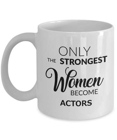 Acting Coffee Mug - Only the Strongest Women Become Actors Ceramic Coffee Cup-Cute But Rude