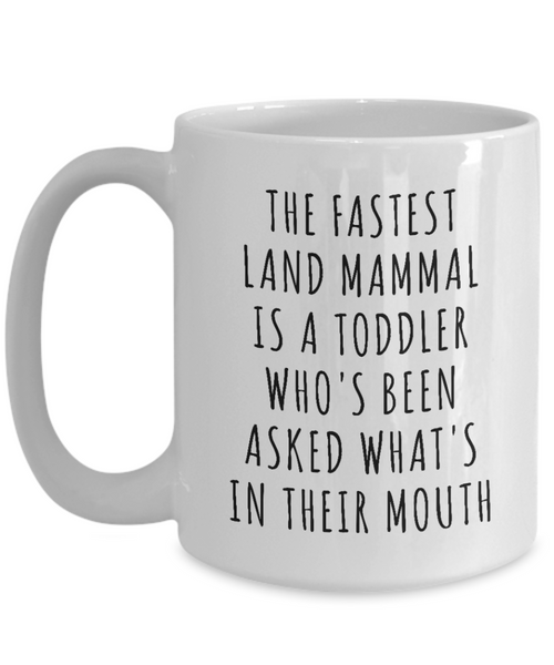 The Fastest Land Mammal is a Toddler Who's Been Asked What's In Their Mouth Mug Funny Mom Coffee Cup for Mother's Day-Cute But Rude
