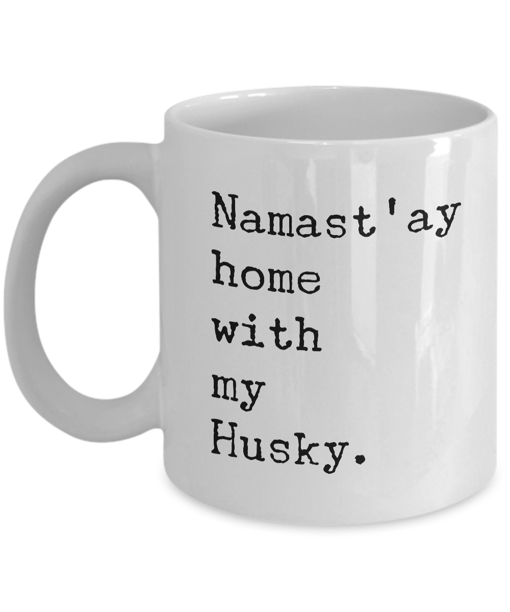 Namast'ay Home with my Husky Mug 11 oz. Ceramic Coffee Cup-Cute But Rude