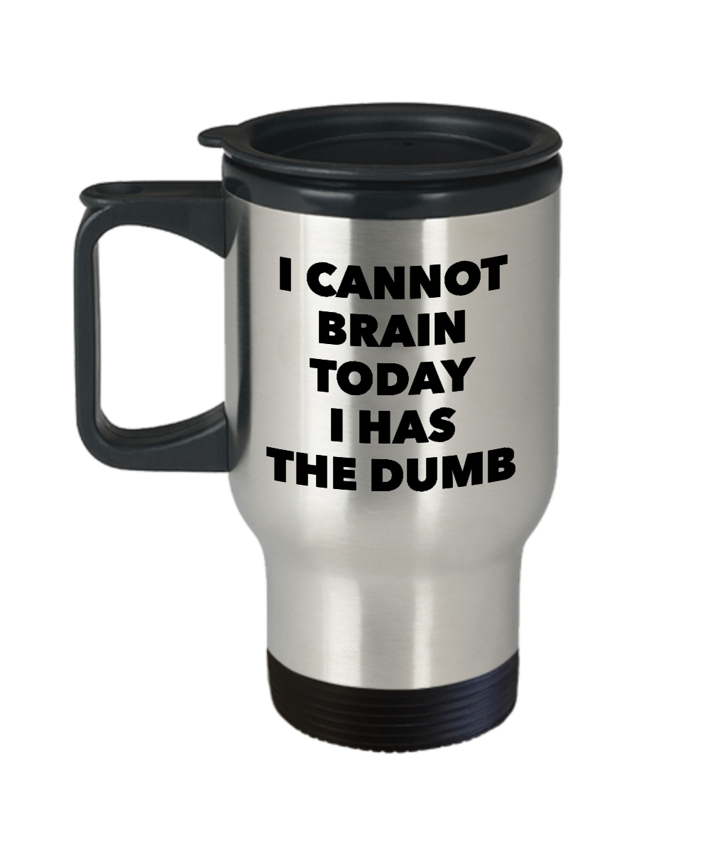 I Cannot Brain Today Mug I Has the Dumb Stainless Steel Insulated Travel Coffee Cup-Cute But Rude