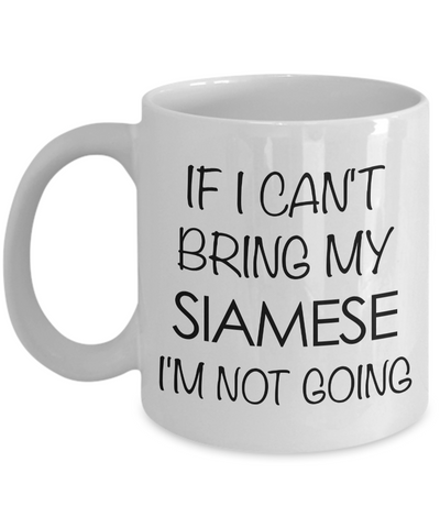 Siamese Cat Mug - Siamese Cat Gifts - If I Can't Bring My Siamese I'm Not Going Funny Coffee Mug Ceramic Tea Cup for Siamese Cat Lovers-Cute But Rude