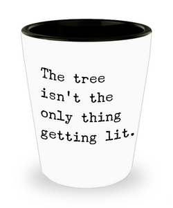 The Tree Isn't the Only Thing Getting Lit Funny Christmas Ceramic Shot Glass Stocking Stuffer