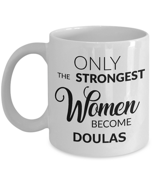 Doula Mug Gift Ideas - Only the Strongest Women Become Doulas Coffee Mug Ceramic Tea Cup