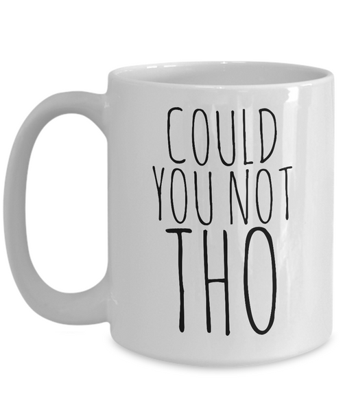 Could You Not Tho Mug Ceramic Funny Sarcastic Coffee Cup