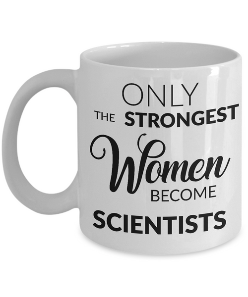 Female Scientist - Only the Strongest Women Become Scientists Coffee Mug-Cute But Rude