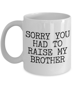 Mugs for Mom - Mom Gifts from Daughter - Mom Gifts from Son - Sorry You Had to Raise My Brother Coffee Mug - Funny Mugs-Coffee Mug-HollyWood & Twine