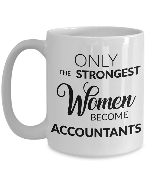 Female Accountant Mug - Only the Strongest Women Become Accountants Coffee Mug - Accountant Gifts-Cute But Rude