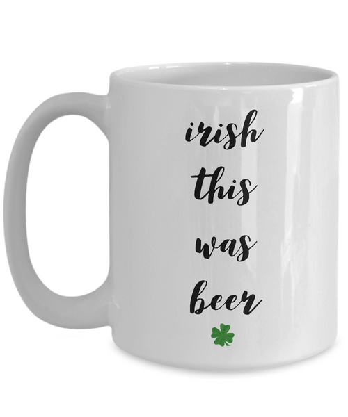 Irish Themed Coffee Mug - Irish This Was Beer Funny St. Patrick's Day Ceramic Coffee Cup-Cute But Rude
