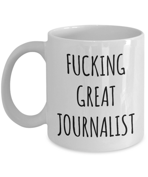 Journalism Gifts Fucking Great Journalist Mug Funny Coffee Cup
