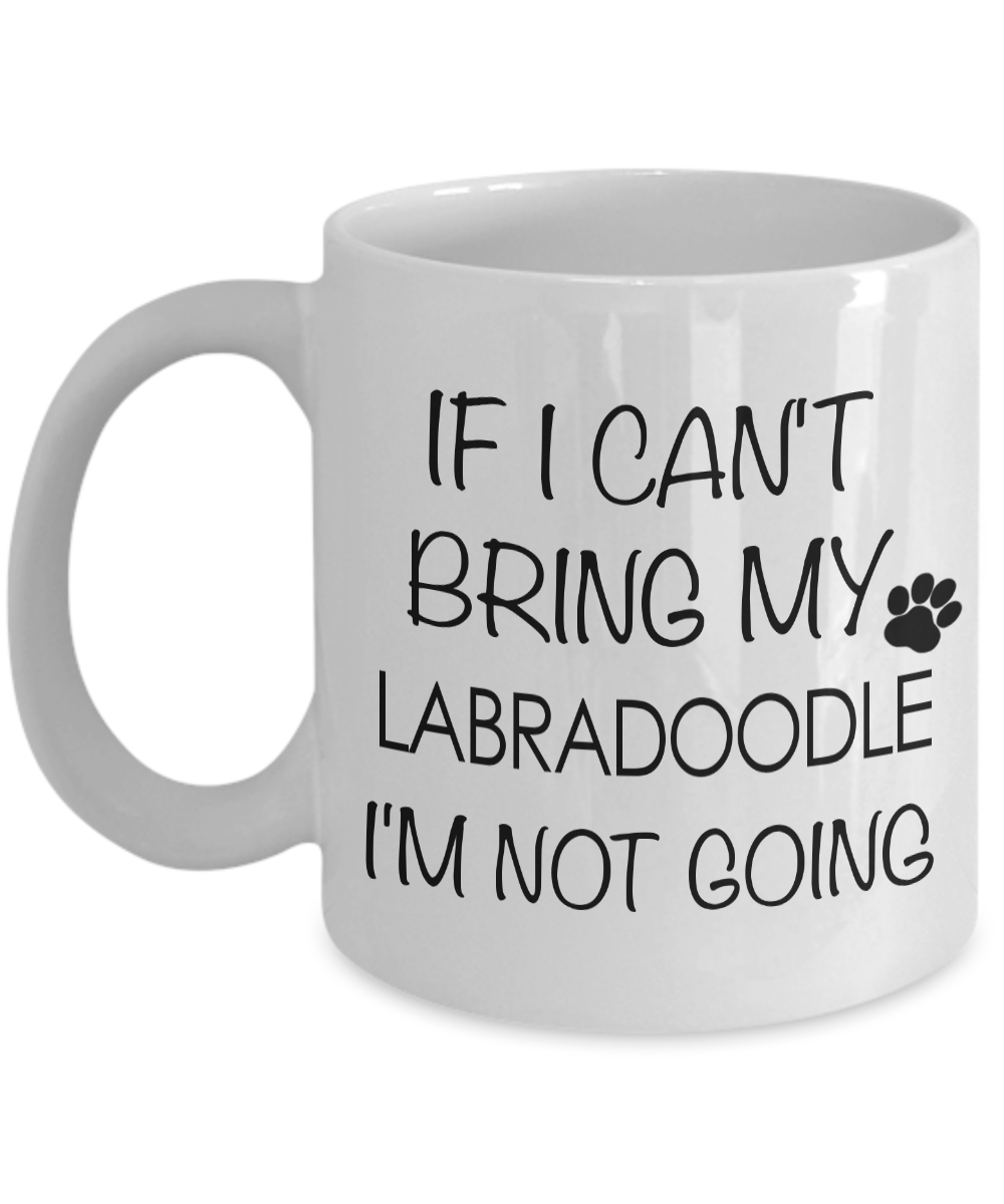 Labradoodle Coffee Mug Labradoodle Gifts - If I Can't Bring My Labradoodle I'm Not Going Coffee Mug Ceramic Tea Cup-Cute But Rude