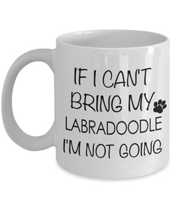 Labradoodle Coffee Mug Labradoodle Gifts - If I Can't Bring My Labradoodle I'm Not Going Coffee Mug Ceramic Tea Cup-Coffee Mug-HollyWood & Twine