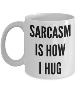 Sarcasm is How I Hug Sarcastic Funny Mug Ceramic Coffee Cup-Cute But Rude