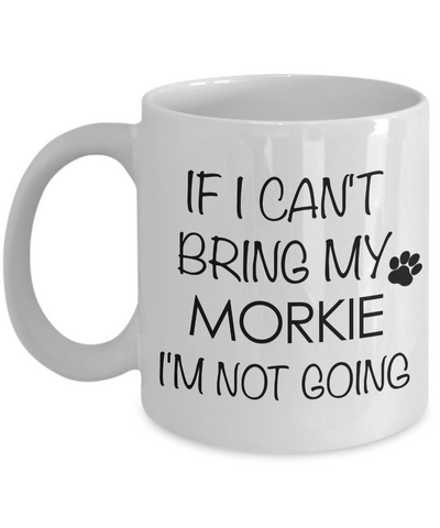 Morkie Coffee Mug Morkie Gifts - If I Can't Bring My Morkie I'm Not Going Coffee Mug Ceramic Tea Cup-Coffee Mug-HollyWood & Twine