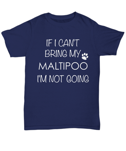 Maltipoo Dog Shirts - If I Can't Bring My Maltipoo I'm Not Going Unisex Maltipoos T-Shirt Maltipoo Gifts-HollyWood & Twine