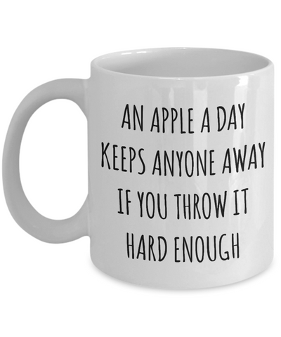 Funny Coffee Cup An Apple a Day Keeps Anyone Away if You Throw it Hard Enough Sarcastic Mug