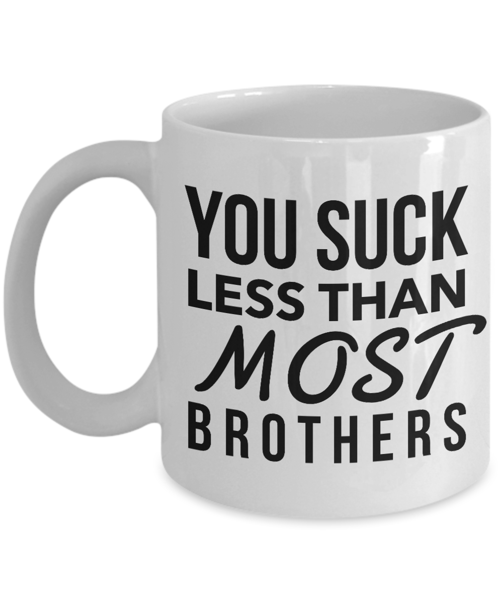 Brother Coffee Mug - You Suck Less Than Most Brothers Ceramic Coffee Cup-Cute But Rude